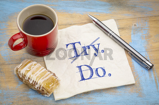 Not try. Do. Inspirational concept on napkin.