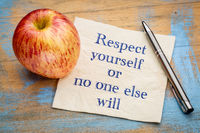 Respect yourself or no one else will