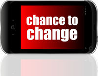 business concept. text chance to change . Detailed modern smart phone