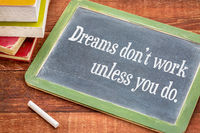 Dreams do not work unless you do