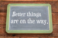 Better things are on the way
