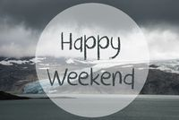 Glacier, Lake, Text Happy Weekend