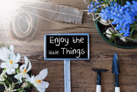 Sunny Spring Flowers, Sign, Quote Enjoy The Little Things
