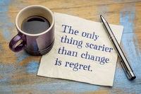 The only thing scarier than change is regret