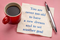 You are never too old to have a new dream