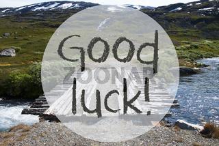 Bridge In Norway Mountains, Text Good Luck