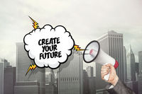 Create your future text on speech bubble and businessman hand holding megaphone