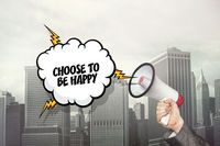 Choose to be happy text on speech bubble and businessman hand holding megaphone