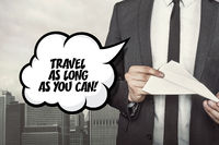 Travel as long as you can text on speech bubble with businessman holding paper plane in hand