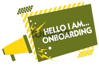 Writing note showing Hello I Am... Onboarding. Business photo showcasing telling person that you are on ship or plane Megaphone loudspeaker yellow striped important message speaking loud.