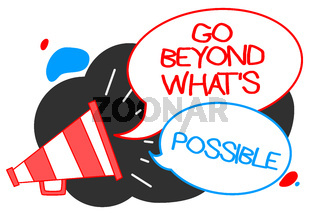 Text sign showing Go Beyond What s is Possible. Conceptual photo do bigger things You can reach dreams Megaphone loudspeaker speech bubbles important message speaking out loud.