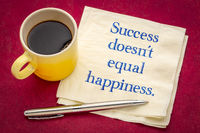 Success does not equall happiness