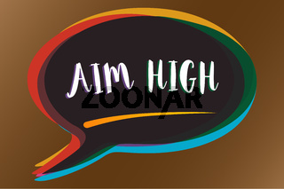 Text sign showing Aim High. Conceptual photo go for best job school or activity Asking someone to dream big Speech bubble idea message reminder shadows important intention saying.