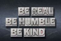 be real, humble, kind den