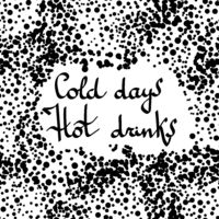Hand Drawn Lettering. Cold Days Hot Drinks Banner.