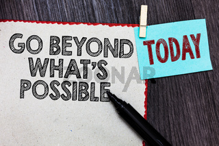 Writing note showing Go Beyond What s is Possible. Business photo showcasing do bigger things You can reach dreams White page red borders marker clothespin reminder wooden background.