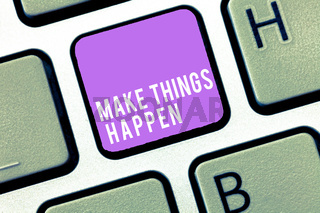 Text sign showing Make Things Happen. Conceptual photo Exert Effort to Achieve and Fulfill something Go and Act