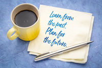 Learn from past. Plan for future.