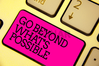 Word writing text Go Beyond What s is Possible. Business concept for do bigger things You can reach dreams Keyboard pink key Intention create computer computing reflection document.