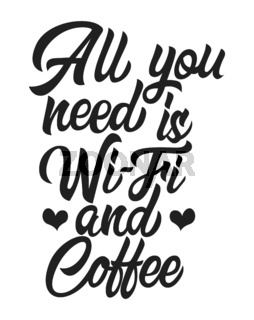 All you need is wi-fi and coffee black handwriting lettering