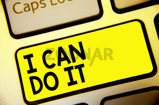 Text sign showing I Can Do It. Conceptual photo ager willingness to accept and meet challenges good attitude Keyboard yellow key Intention create computer computing reflection document.
