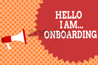 Writing note showing Hello I Am... Onboarding. Business photo showcasing telling person that you are on ship or plane Megaphone loudspeaker speech bubble message orange background halftone.