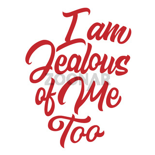 I am jealous of me too lettering isolated, print for clothes design