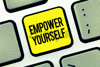 Text sign showing Empower Yourself. Conceptual photo taking control of life setting goals positive choices