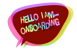 Text sign showing Hello I Am... Onboarding. Conceptual photo telling person that you are on ship or plane Speech bubble idea message reminder shadows important intention saying.