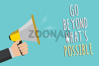 Text sign showing Go Beyond What s is Possible. Conceptual photo do bigger things You can reach dreams Man holding megaphone loudspeaker blue background message speaking loud.
