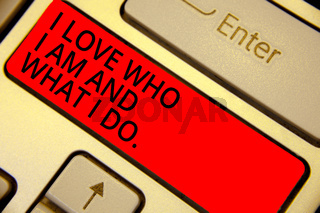 Word writing text I Love Who I Am And What I Do.. Business concept for High self-stem being comfortable with your job Keyboard red key Intention create computer computing reflection document.
