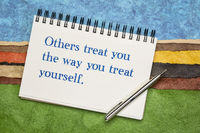 Others treat you the way you treat yourself