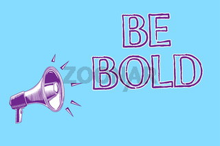 Word writing text Be Bold. Business concept for Go for it Fix it yourself instead of just talking Tough Hard Megaphone loudspeaker blue background important message speaking loud.