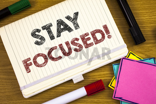 Handwriting text writing Stay Focused Motivational Call. Concept meaning Maintain Focus Inspirational Thinking