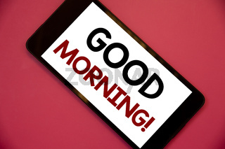 Writing note showing  Good Morning Motivational Call. Business photos showcasing Greeting Wishes for a great day Inspirational