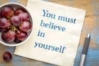 You must believe in yourself