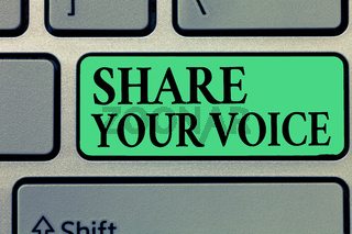 Handwriting text writing Share Your Voice. Concept meaning asking employee or member to give his opinion or suggestion
