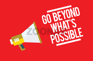 Handwriting text Go Beyond What s is Possible. Concept meaning do bigger things You can reach dreams Megaphone loudspeaker red background important message speaking loud.