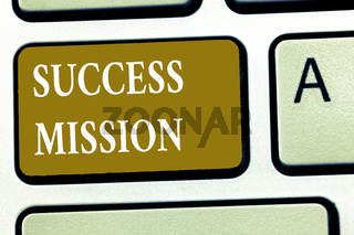 Text sign showing Success Mission. Conceptual photo getting job done in perfect way with no mistakes Task made