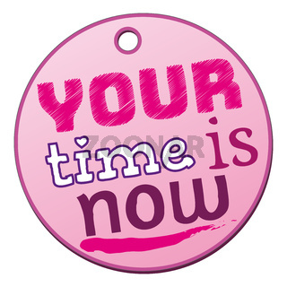 a pink your time is now badge