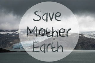 Glacier, Lake, Text Save Mother Earth