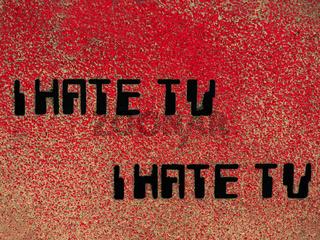 I hate TV