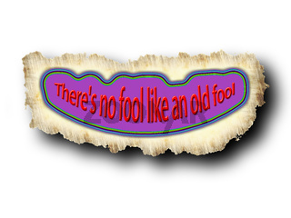 Tafel mit dem Sprichwort 'There's no fool like an old fool'