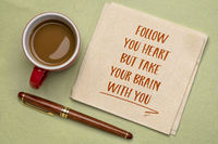 follow your heart, but take your brain with you - inspirational note