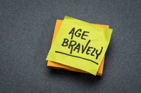 age bravely - inspirational reminder note