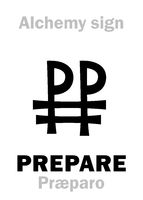 Alchemy: PREPARE (Præparo, Preparation)