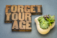 Forget your age inspirational advice
