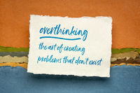 overthinking - the art of creating problems that do not exist