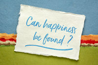 Can happiness be found ? Inspirational question.