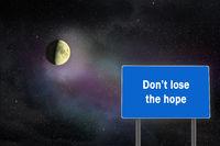 inscription on bilboard on cosmic landscape background. Don't lose the hope